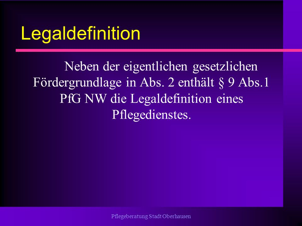 Pflegeberatung Stadt Oberhausen Legaldefinition Neben der eigentlichen gesetzlichen Fördergrundlage in Abs. 2 enthält § 9 Abs.1 PfG NW die Legaldefini