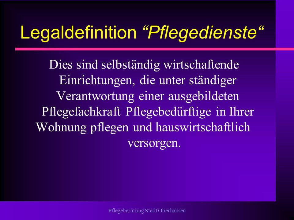 Pflegeberatung Stadt Oberhausen Legaldefinition Pflegedienste Dies sind selbständig wirtschaftende Einrichtungen, die unter ständiger Verantwortung ei
