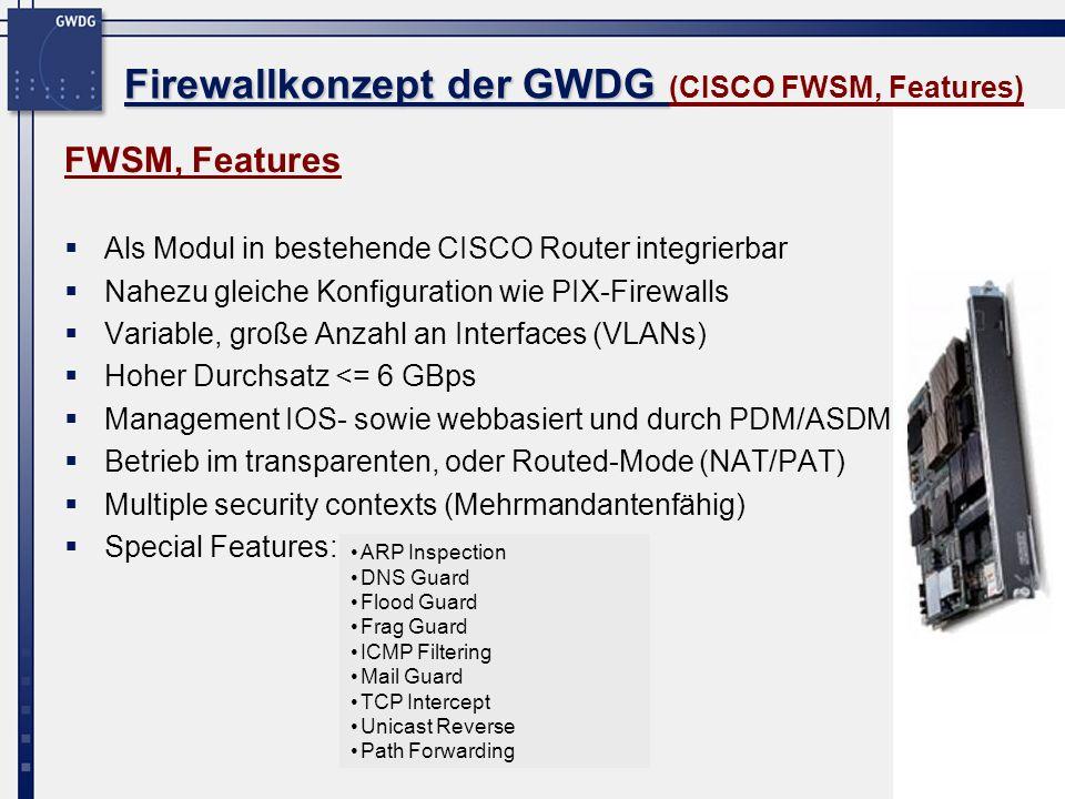 12 Firewallkonzept der GWDG Firewallkonzept der GWDG (CISCO FWSM, Features) FWSM, Features Als Modul in bestehende CISCO Router integrierbar Nahezu gl