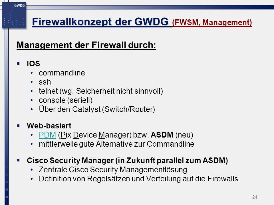 24 Firewallkonzept der GWDG Firewallkonzept der GWDG (FWSM, Management) Management der Firewall durch: IOS commandline ssh telnet (wg. Seicherheit nic