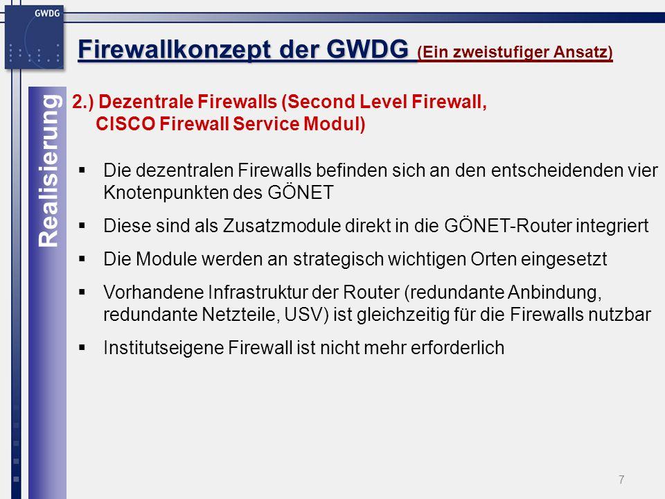 18 Firewallkonzept der GWDG Firewallkonzept der GWDG (FWSM, NAT) Unterschiedliche NAT/PAT Verfahren: Dynamic NAT PAT Static NAT Static PAT Bypassing NAT, Exemption