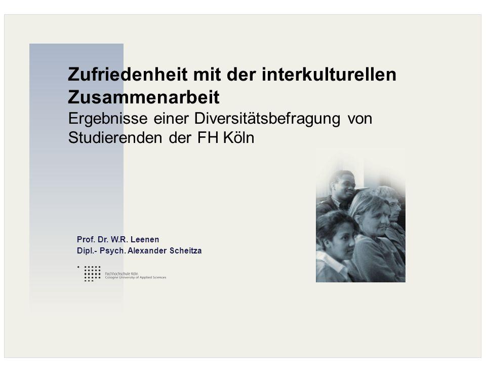 Zufriedenheit mit der interkulturellen Zusammenarbeit Ergebnisse einer Diversitätsbefragung von Studierenden der FH Köln Prof. Dr. W.R. Leenen Dipl.-