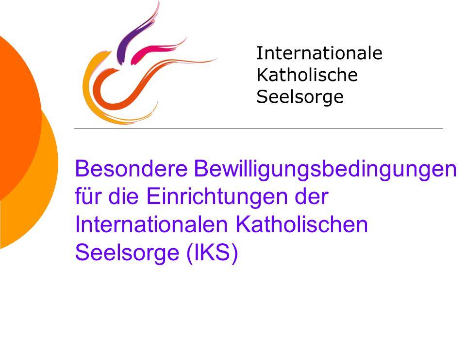 Besondere Bewilligungsbedingungen für die Einrichtungen der Internationalen Katholischen Seelsorge (IKS) Internationale Katholische Seelsorge