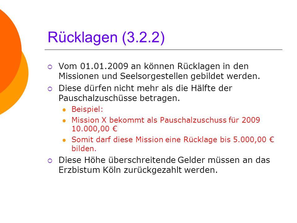 Rücklagen (3.2.2) Vom 01.01.2009 an können Rücklagen in den Missionen und Seelsorgestellen gebildet werden. Diese dürfen nicht mehr als die Hälfte der
