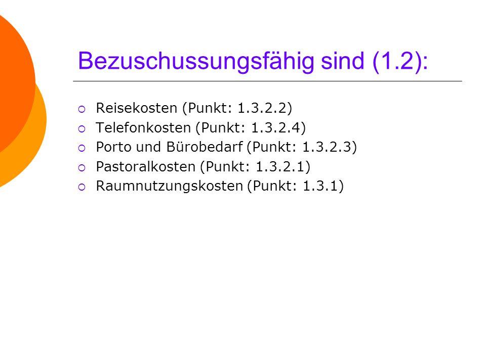 Bezuschussungsfähig sind (1.2): Reisekosten (Punkt: 1.3.2.2) Telefonkosten (Punkt: 1.3.2.4) Porto und Bürobedarf (Punkt: 1.3.2.3) Pastoralkosten (Punk