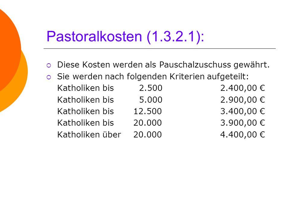 Pastoralkosten (1.3.2.1): Diese Kosten werden als Pauschalzuschuss gewährt. Sie werden nach folgenden Kriterien aufgeteilt: Katholiken bis 2.5002.400,