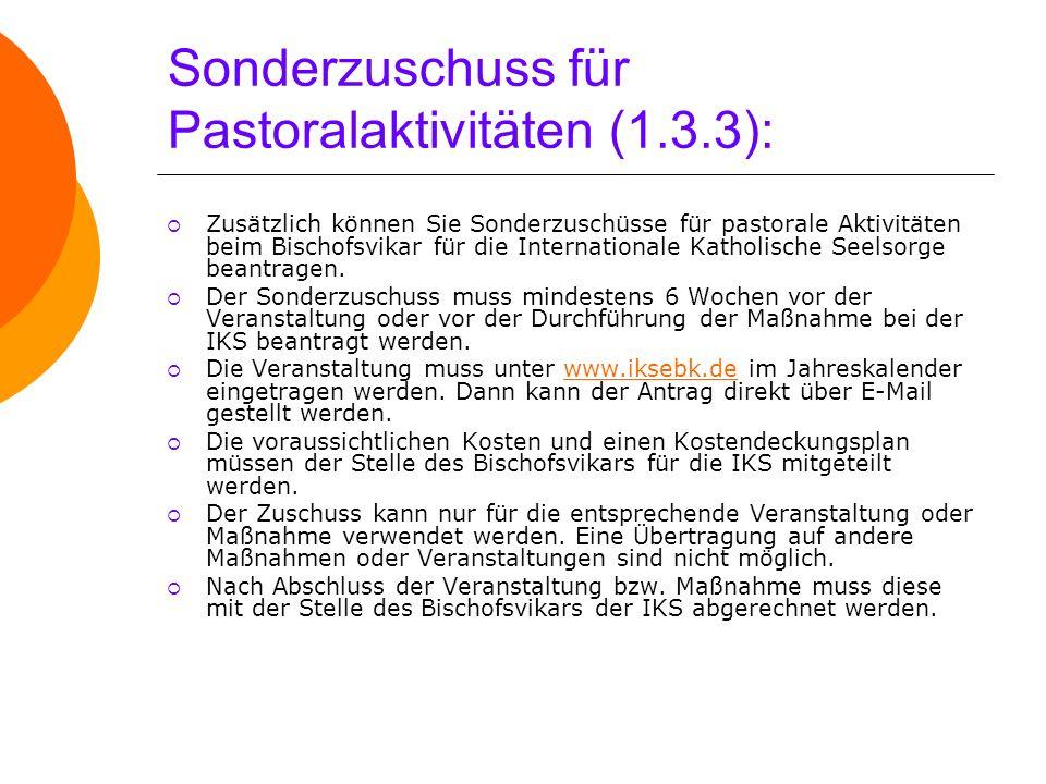 Sonderzuschuss für Pastoralaktivitäten (1.3.3): Zusätzlich können Sie Sonderzuschüsse für pastorale Aktivitäten beim Bischofsvikar für die Internation