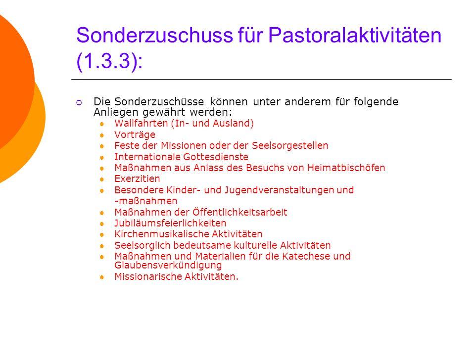 Sonderzuschuss für Pastoralaktivitäten (1.3.3): Die Sonderzuschüsse können unter anderem für folgende Anliegen gewährt werden: Wallfahrten (In- und Au