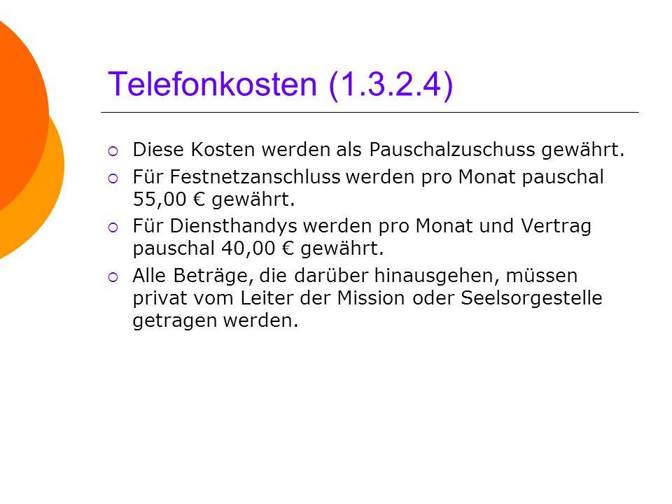Telefonkosten (1.3.2.4) Diese Kosten werden als Pauschalzuschuss gewährt. Für Festnetzanschluss werden pro Monat pauschal 55,00 gewährt. Für Diensthan