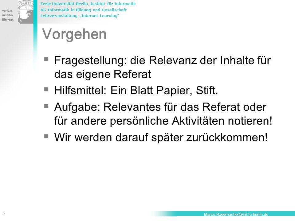 Freie Universität Berlin, Institut für Informatik AG Informatik in Bildung und Gesellschaft Lehrveranstaltung Internet-Learning 13 Marco.Rademacher@inf.fu-berlin.de Reaktion auf heutige Anforderungen: Tradiertes Lernen: Mehr Wissen lehren.