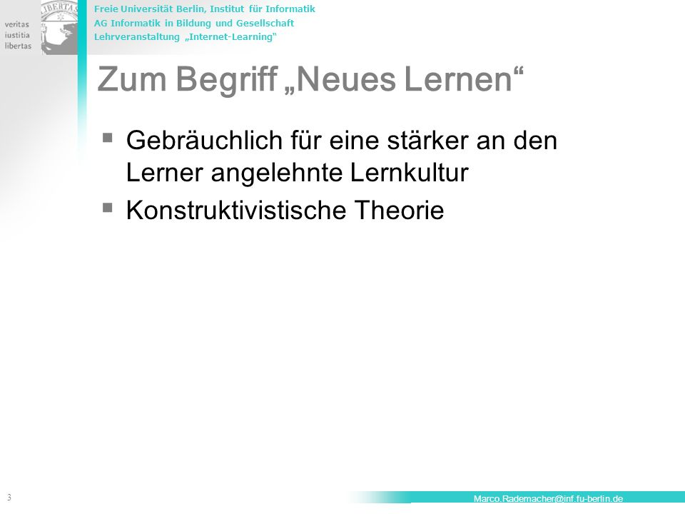 Freie Universität Berlin, Institut für Informatik AG Informatik in Bildung und Gesellschaft Lehrveranstaltung Internet-Learning 14 Marco.Rademacher@inf.fu-berlin.de Modell Ermöglichungsunterricht