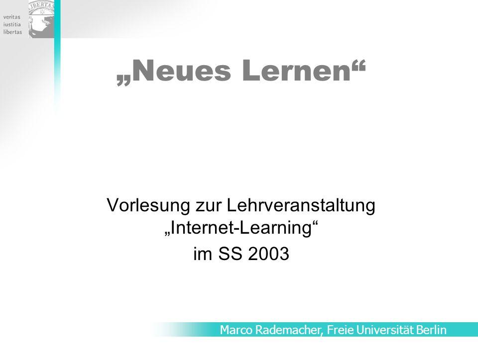 Neues Lernen Vorlesung zur Lehrveranstaltung Internet-Learning im SS 2003 Marco Rademacher, Freie Universität Berlin