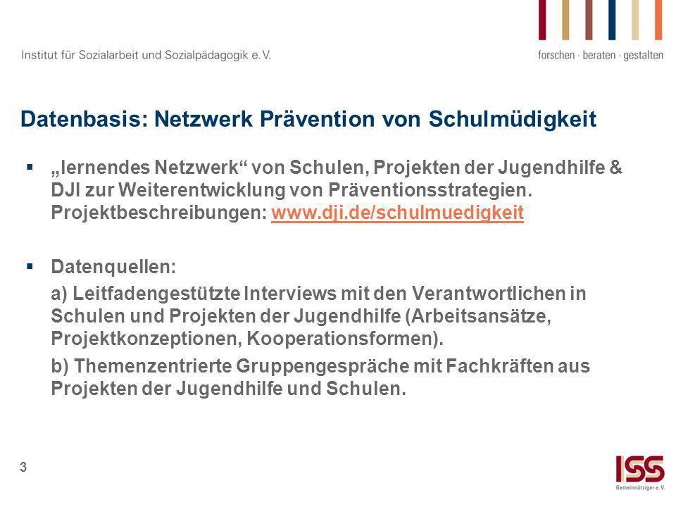 3 Datenbasis: Netzwerk Prävention von Schulmüdigkeit lernendes Netzwerk von Schulen, Projekten der Jugendhilfe & DJI zur Weiterentwicklung von Prävent