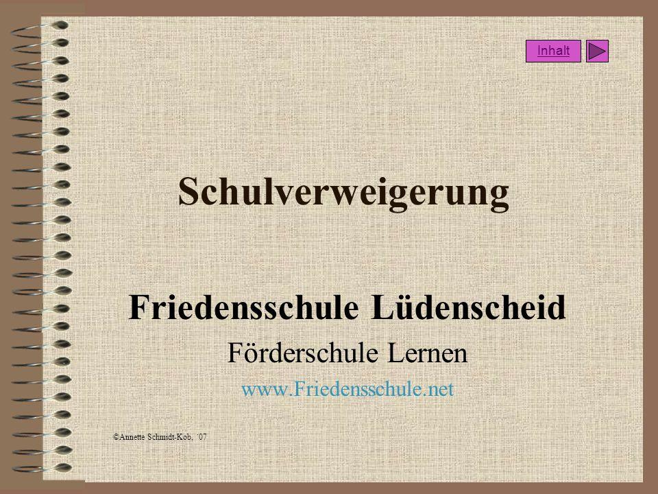 ©Annette Schmidt-Kob, ´07 Schulverweigerung Friedensschule Lüdenscheid Förderschule Lernen www.Friedensschule.net Inhalt