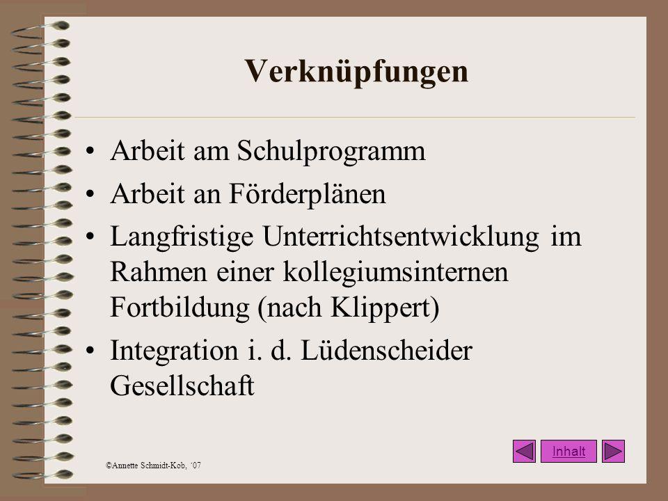 ©Annette Schmidt-Kob, ´07 Verknüpfungen Arbeit am Schulprogramm Arbeit an Förderplänen Langfristige Unterrichtsentwicklung im Rahmen einer kollegiumsi