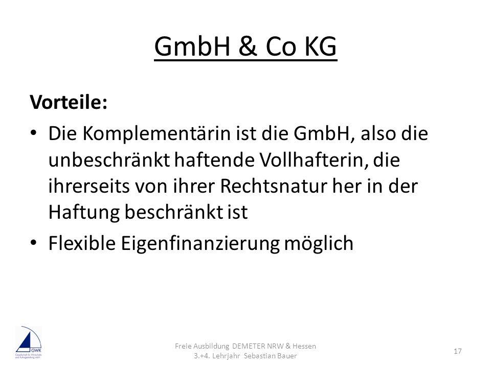 GmbH & Co KG Vorteile: Die Komplementärin ist die GmbH, also die unbeschränkt haftende Vollhafterin, die ihrerseits von ihrer Rechtsnatur her in der H