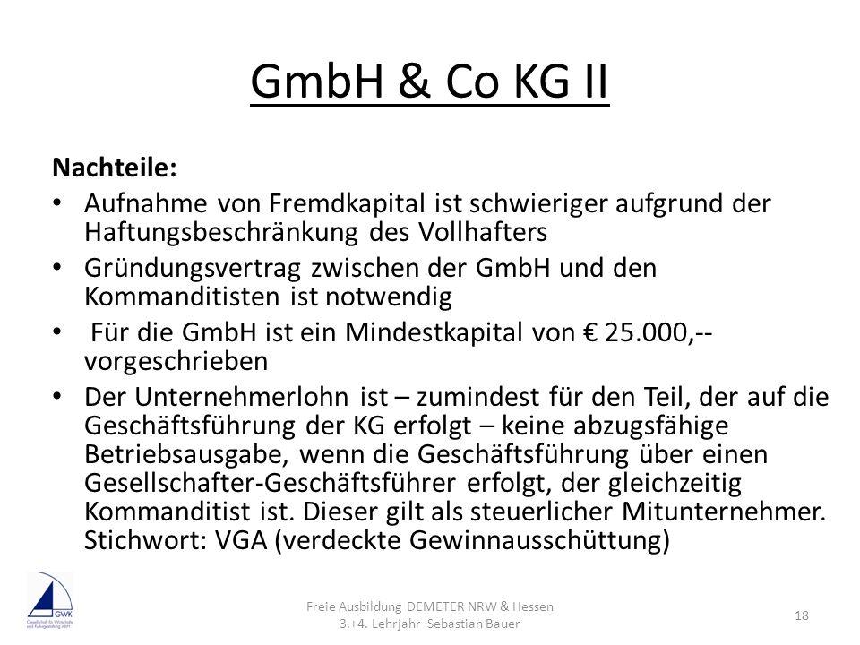 GmbH & Co KG II Nachteile: Aufnahme von Fremdkapital ist schwieriger aufgrund der Haftungsbeschränkung des Vollhafters Gründungsvertrag zwischen der G
