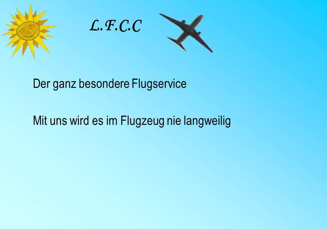 L.F.C.C Der ganz besondere Flugservice Mit uns wird es im Flugzeug nie langweilig