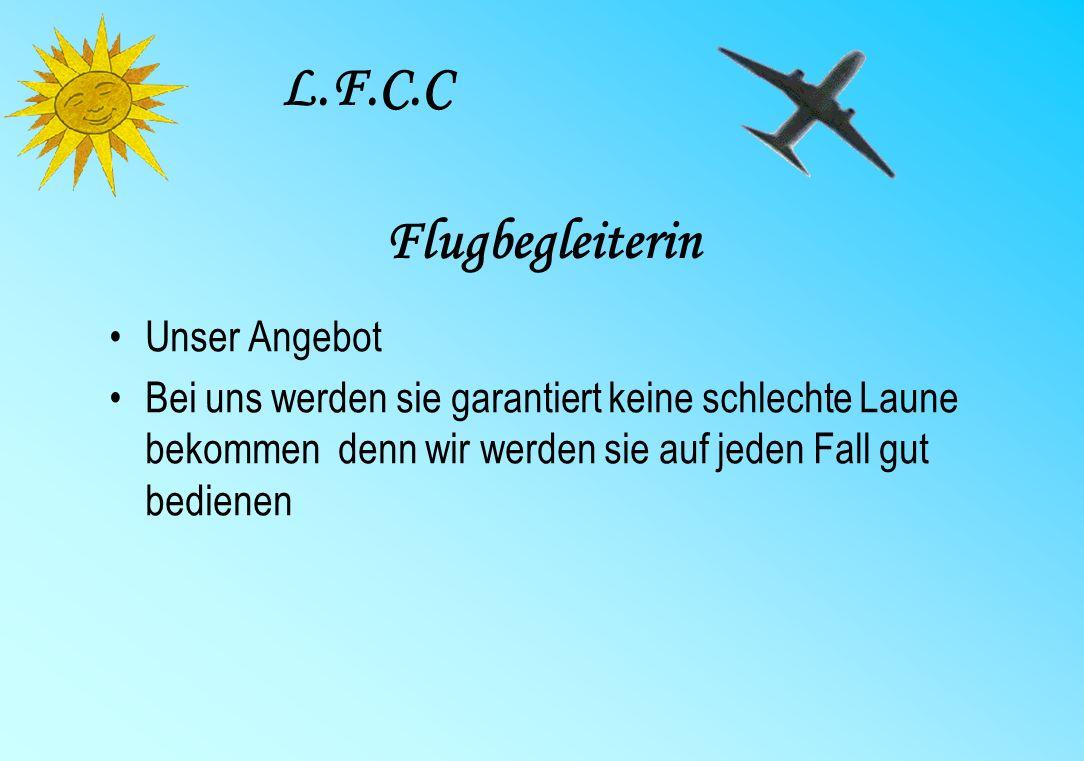 Flugbegleiterin Unser Angebot Bei uns werden sie garantiert keine schlechte Laune bekommen denn wir werden sie auf jeden Fall gut bedienen L.F.C.C