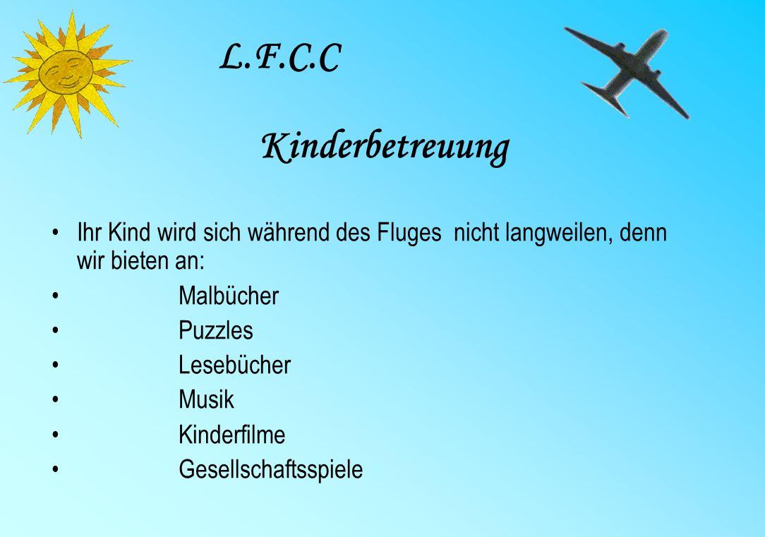 Kinderbetreuung Ihr Kind wird sich während des Fluges nicht langweilen, denn wir bieten an: Malbücher Puzzles Lesebücher Musik Kinderfilme Gesellschaftsspiele L.F.C.C