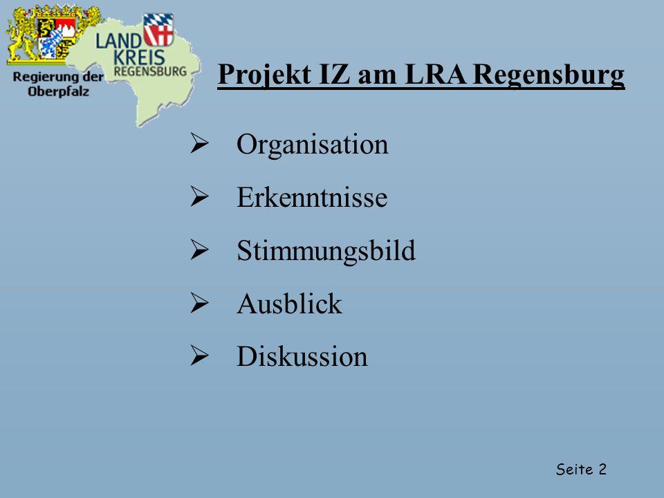 Seite 2 Organisation Erkenntnisse Stimmungsbild Ausblick Diskussion Projekt IZ am LRA Regensburg