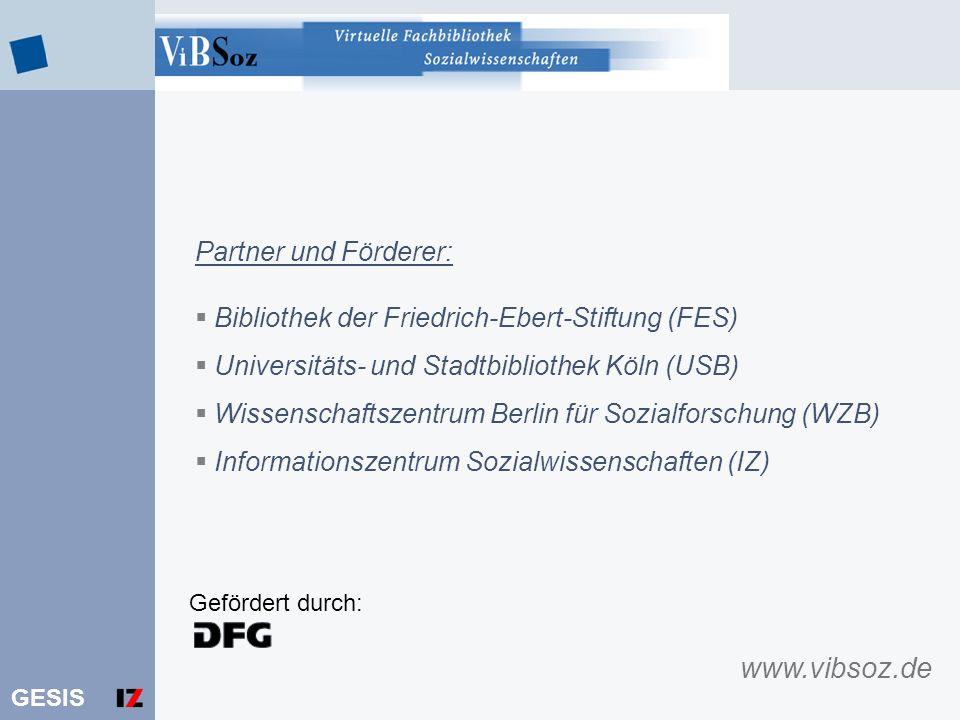 GESIS Gefördert durch: Partner und Förderer: Bibliothek der Friedrich-Ebert-Stiftung (FES) Universitäts- und Stadtbibliothek Köln (USB) Wissenschaftsz