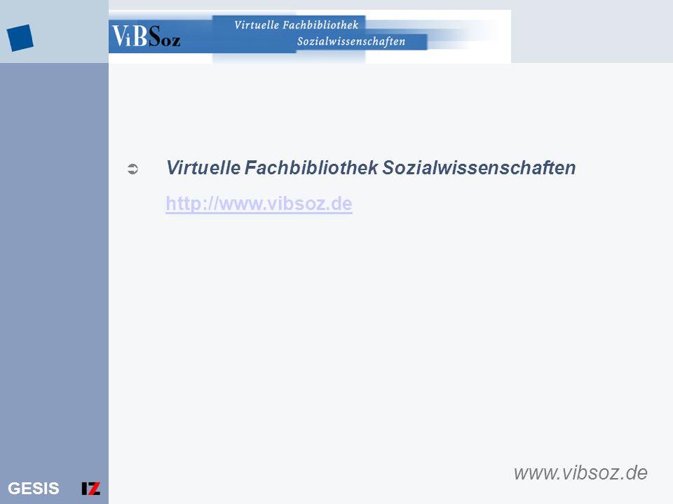 GESIS Virtuelle Fachbibliothek Sozialwissenschaften http://www.vibsoz.de www.vibsoz.de