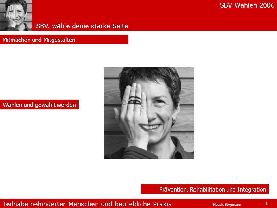 SBV Wahlen 2006 SBV. wähle deine starke Seite Teilhabe behinderter Menschen und betriebliche Praxis Hauch/Stegmann Prävention, Rehabilitation und Inte