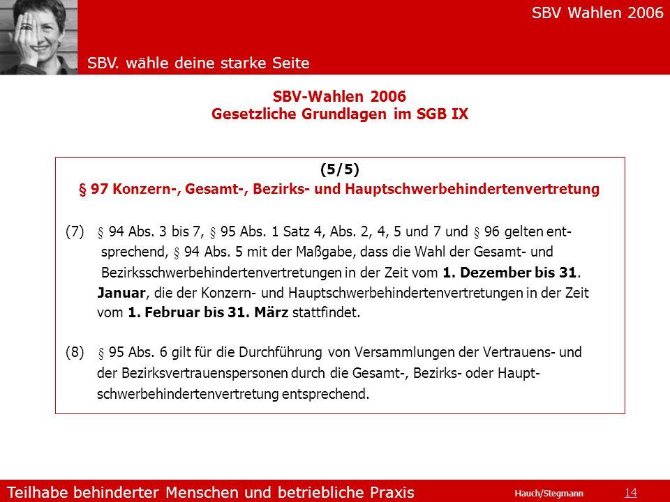 SBV Wahlen 2006 SBV. wähle deine starke Seite Teilhabe behinderter Menschen und betriebliche Praxis Hauch/Stegmann (5/5) § 97 Konzern-, Gesamt-, Bezir