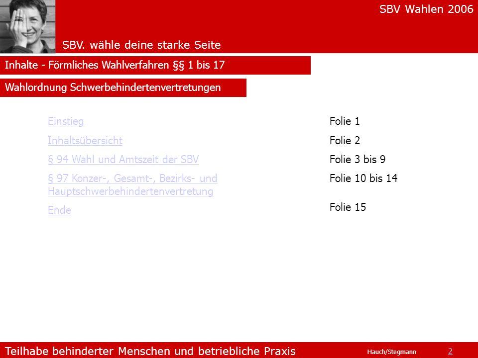 SBV Wahlen 2006 SBV. wähle deine starke Seite Teilhabe behinderter Menschen und betriebliche Praxis Hauch/Stegmann Inhalte - Förmliches Wahlverfahren