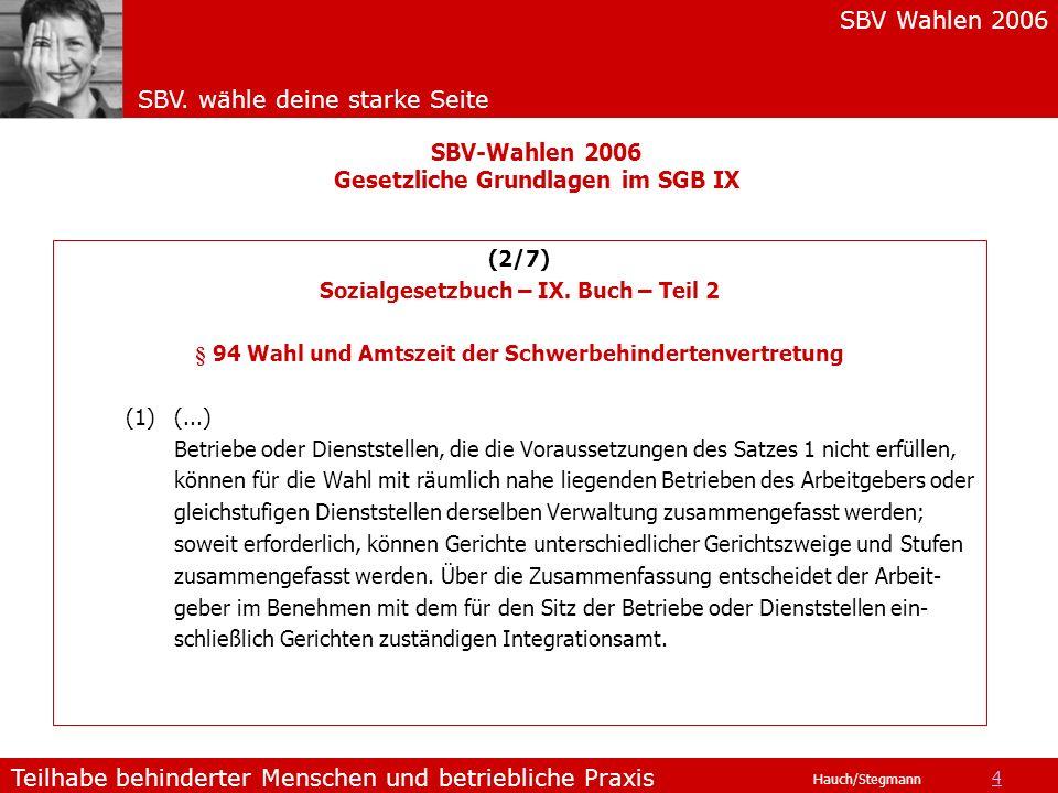 SBV Wahlen 2006 SBV. wähle deine starke Seite Teilhabe behinderter Menschen und betriebliche Praxis Hauch/Stegmann (2/7) Sozialgesetzbuch – IX. Buch –