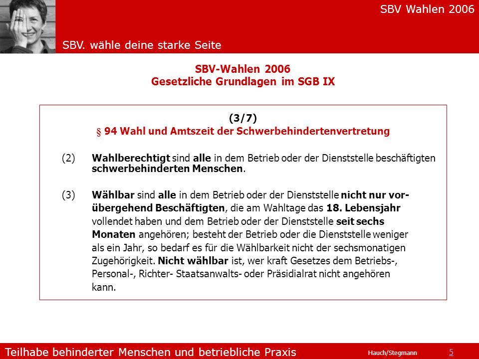 SBV Wahlen 2006 SBV. wähle deine starke Seite Teilhabe behinderter Menschen und betriebliche Praxis Hauch/Stegmann (3/7) § 94 Wahl und Amtszeit der Sc