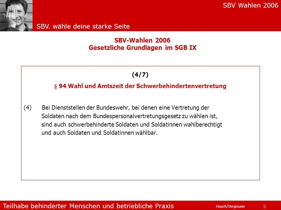 SBV Wahlen 2006 SBV. wähle deine starke Seite Teilhabe behinderter Menschen und betriebliche Praxis Hauch/Stegmann (4/7) § 94 Wahl und Amtszeit der Sc