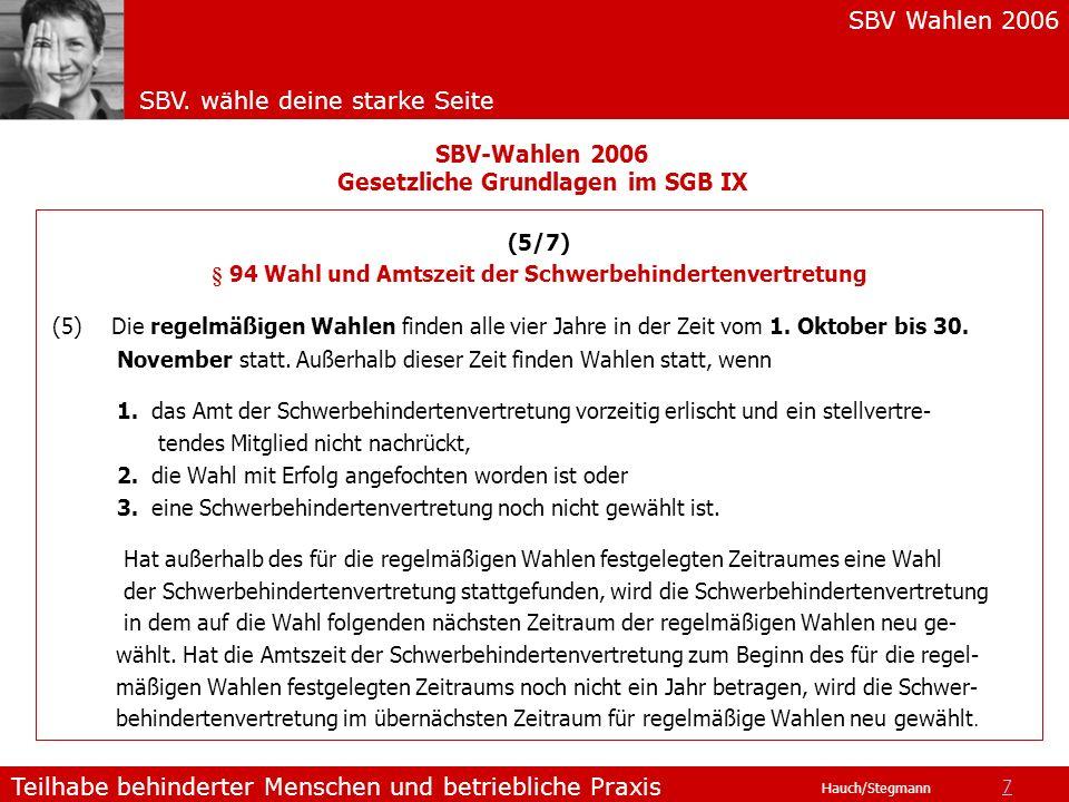 SBV Wahlen 2006 SBV. wähle deine starke Seite Teilhabe behinderter Menschen und betriebliche Praxis Hauch/Stegmann (5/7) § 94 Wahl und Amtszeit der Sc