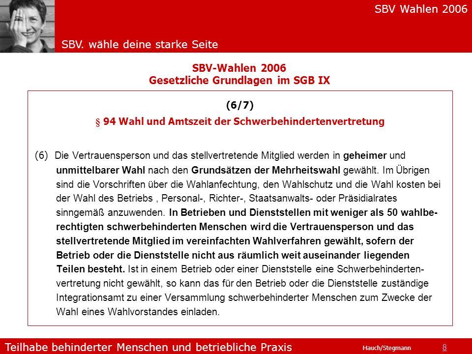 SBV Wahlen 2006 SBV. wähle deine starke Seite Teilhabe behinderter Menschen und betriebliche Praxis Hauch/Stegmann (6/7) § 94 Wahl und Amtszeit der Sc
