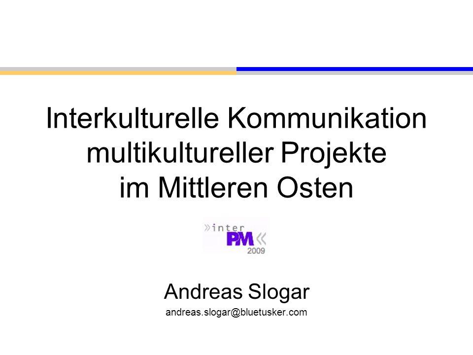 © Andreas Slogar, 2009 / andreas.slogar@bluetusker.com Interkulturelle Kommunikation multikultureller Projekte im Mittleren Osten Andreas Slogar andre