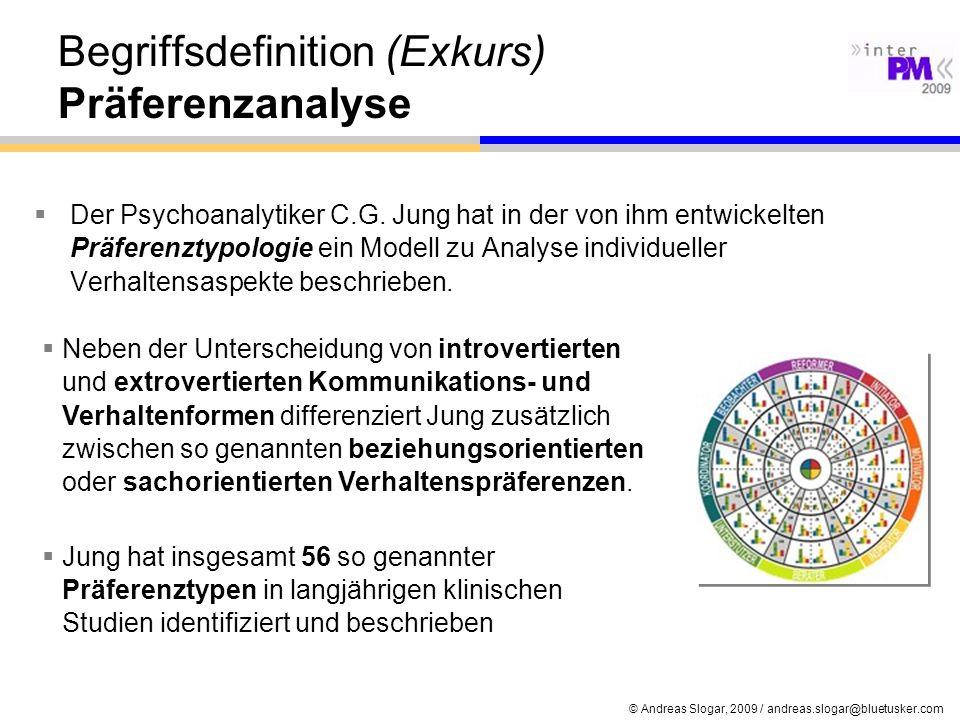 © Andreas Slogar, 2009 / andreas.slogar@bluetusker.com Begriffsdefinition (Exkurs) Präferenzanalyse Der Psychoanalytiker C.G. Jung hat in der von ihm