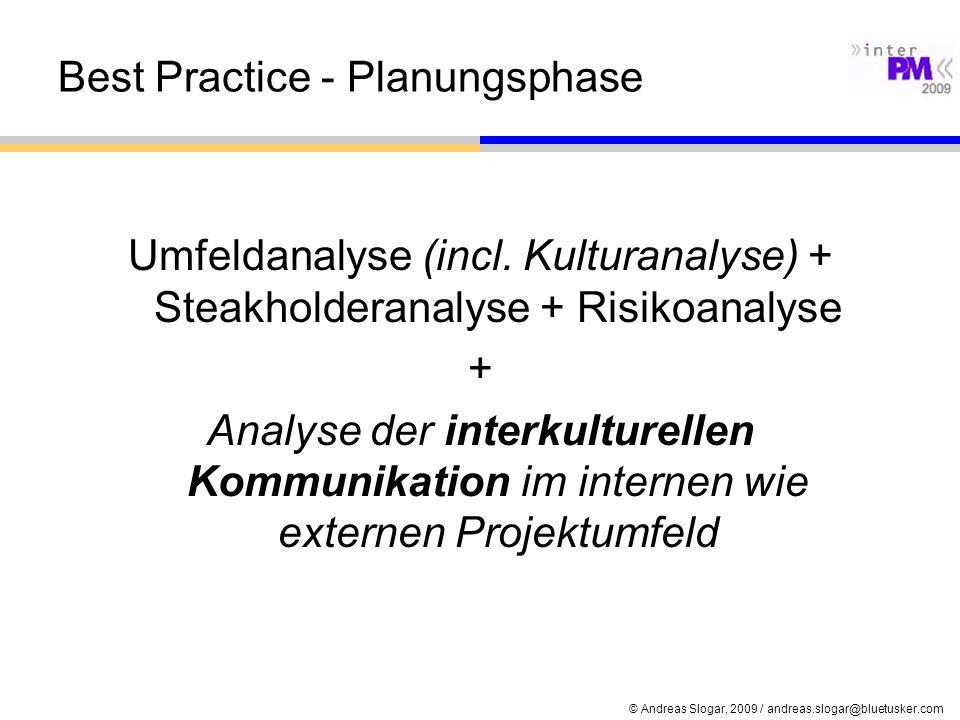 © Andreas Slogar, 2009 / andreas.slogar@bluetusker.com Best Practice - Planungsphase Umfeldanalyse (incl. Kulturanalyse) + Steakholderanalyse + Risiko