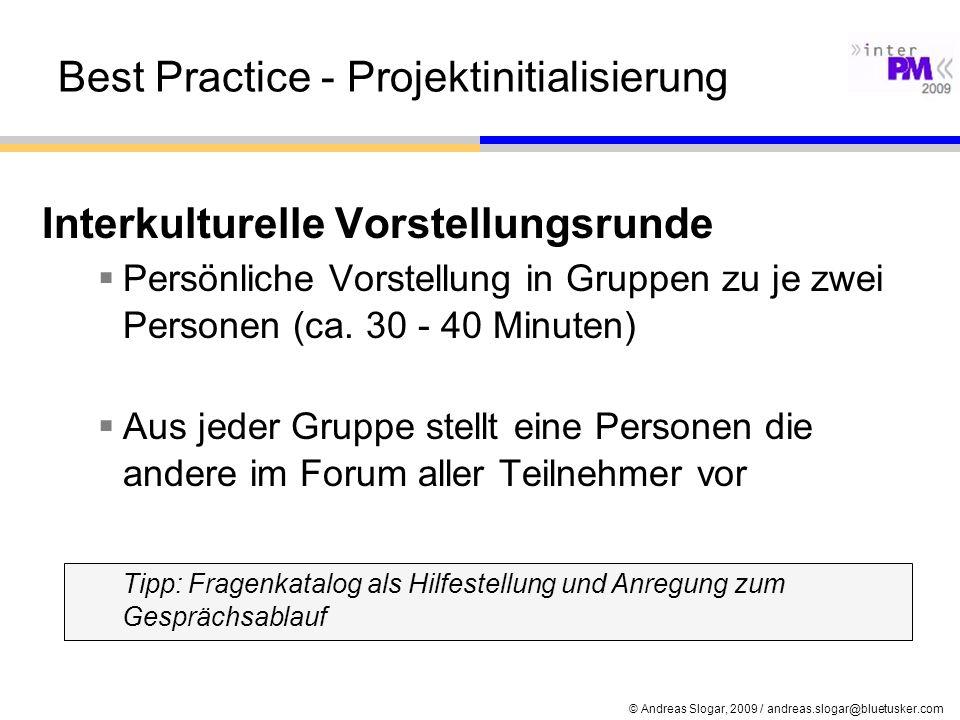 © Andreas Slogar, 2009 / andreas.slogar@bluetusker.com Best Practice - Projektinitialisierung Interkulturelle Vorstellungsrunde Persönliche Vorstellun