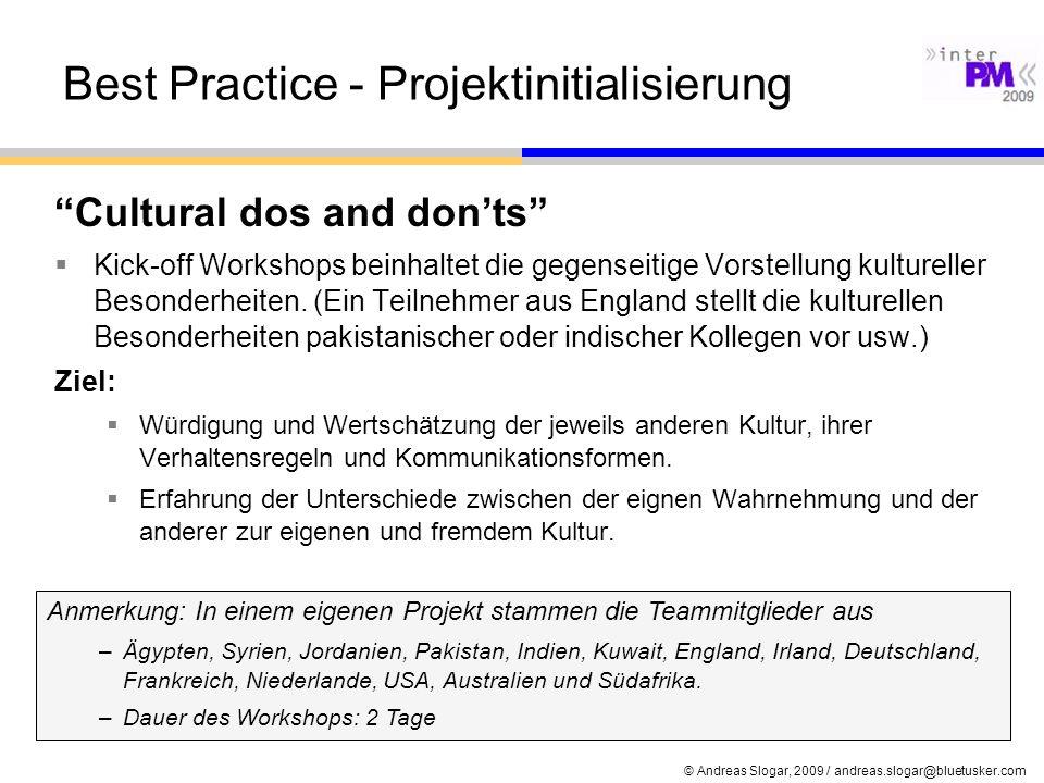 © Andreas Slogar, 2009 / andreas.slogar@bluetusker.com Best Practice - Projektinitialisierung Cultural dos and donts Kick-off Workshops beinhaltet die