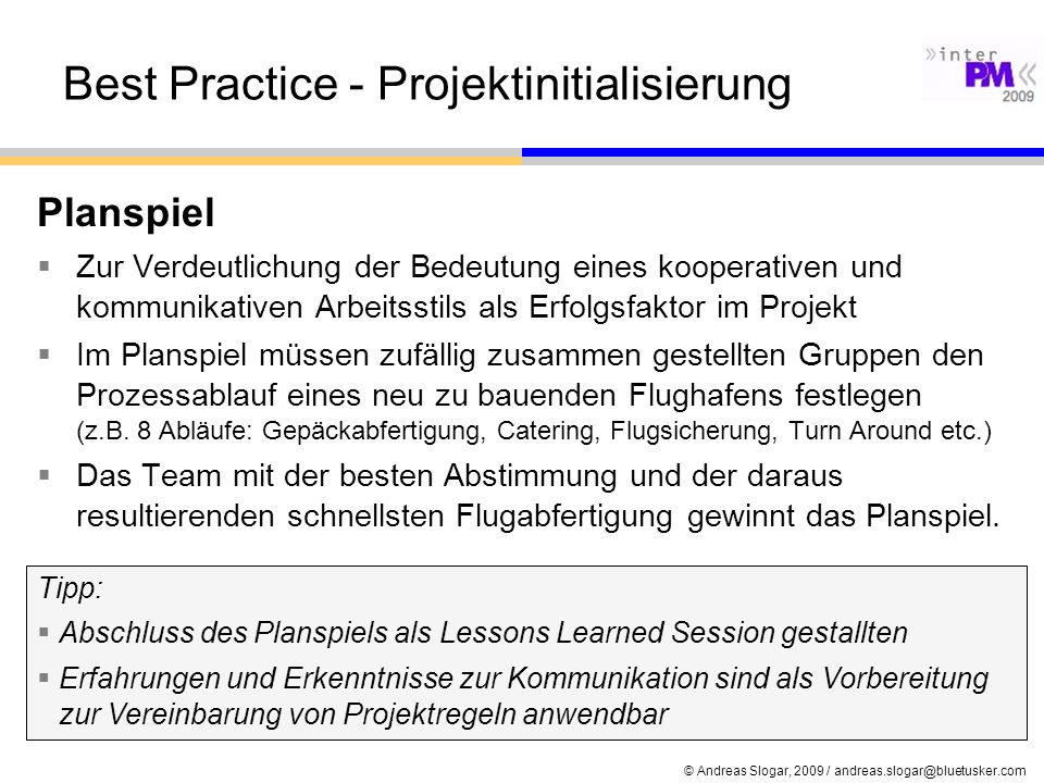 © Andreas Slogar, 2009 / andreas.slogar@bluetusker.com Best Practice - Projektinitialisierung Planspiel Zur Verdeutlichung der Bedeutung eines koopera