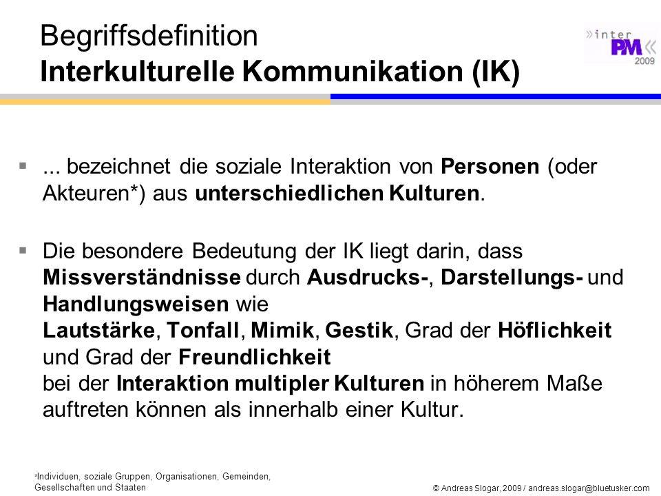 © Andreas Slogar, 2009 / andreas.slogar@bluetusker.com Begriffsdefinition Interkulturelle Kommunikation (IK)... bezeichnet die soziale Interaktion von