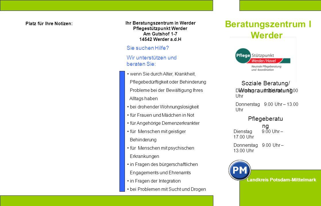 Landkreis Potsdam-Mittelmark Beratungszentrum I Werder Soziale Beratung/ Wohnraumberatung Dienstag 9.00 Uhr – 17.00 Uhr Donnerstag 9.00 Uhr – 13.00 Uh