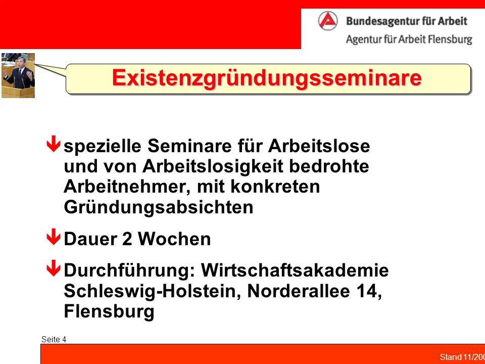 Stand 11/2004 Seite 4 Existenzgründungsseminare Existenzgründungsseminare spezielle Seminare für Arbeitslose und von Arbeitslosigkeit bedrohte Arbeitn