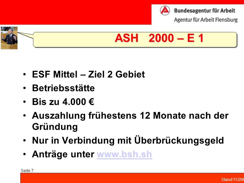 Stand 11/2004 Seite 7 ASH 2000 – E 1 ASH 2000 – E 1 ESF Mittel – Ziel 2 Gebiet Betriebsstätte Bis zu 4.000 Auszahlung frühestens 12 Monate nach der Gr