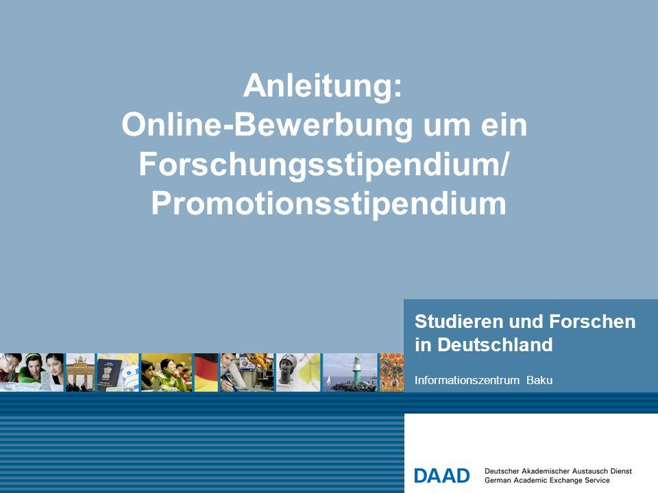 Studieren und Forschen in Deutschland Anleitung: Online-Bewerbung um ein Forschungsstipendium/ Promotionsstipendium Informationszentrum Baku