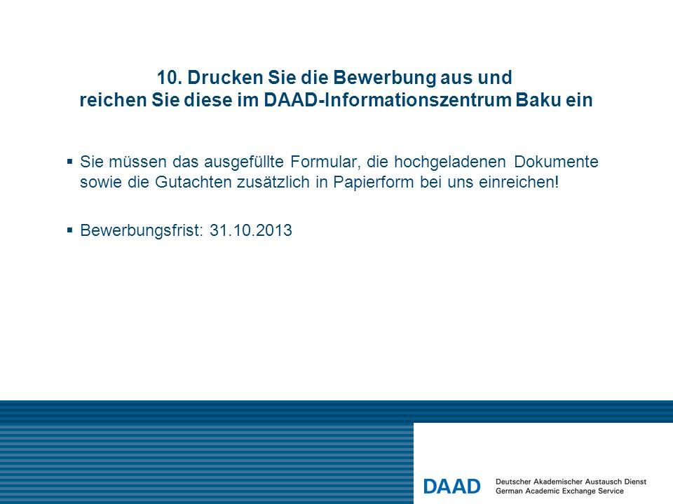 10. Drucken Sie die Bewerbung aus und reichen Sie diese im DAAD-Informationszentrum Baku ein Sie müssen das ausgefüllte Formular, die hochgeladenen Do