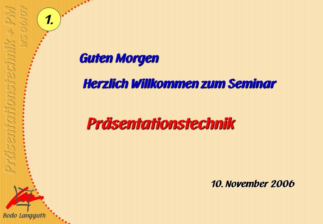 Bodo Langguth 1. Guten Morgen Herzlich Willkommen zum Seminar Präsentationstechnik 10. November 2006