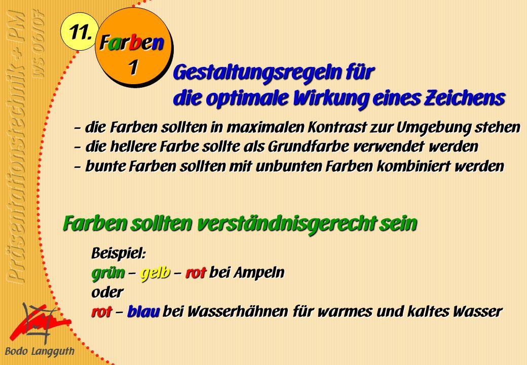 Bodo Langguth 11. FarbenFarbenFarbenFarben Gestaltungsregeln für die optimale Wirkung eines Zeichens - die Farben sollten in maximalen Kontrast zur Um