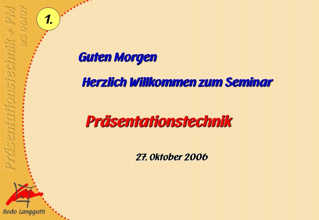 Bodo Langguth 1. Guten Morgen Herzlich Willkommen zum Seminar Präsentationstechnik 27. Oktober 2006